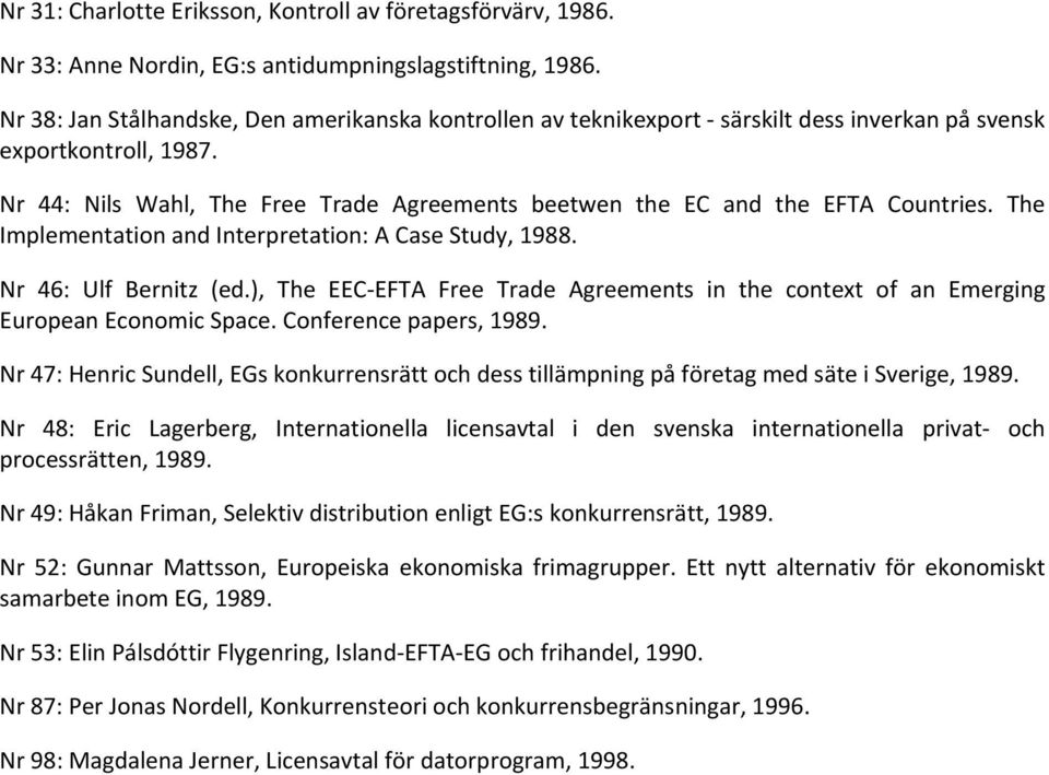 Nr 44: Nils Wahl, The Free Trade Agreements beetwen the EC and the EFTA Countries. The Implementation and Interpretation: A Case Study, 1988. Nr 46: Ulf Bernitz (ed.