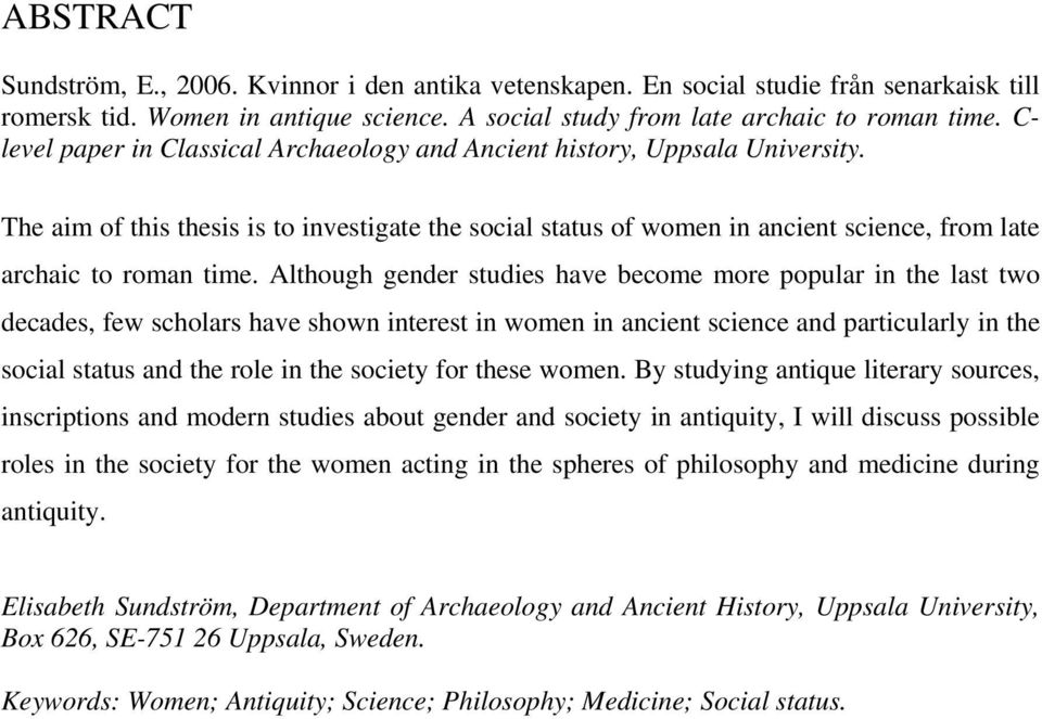 The aim of this thesis is to investigate the social status of women in ancient science, from late archaic to roman time.