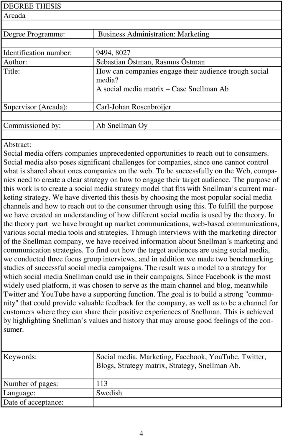 A social media matrix Case Snellman Ab Supervisor (Arcada): Commissioned by: Carl-Johan Rosenbroijer Ab Snellman Oy Abstract: Social media offers companies unprecedented opportunities to reach out to