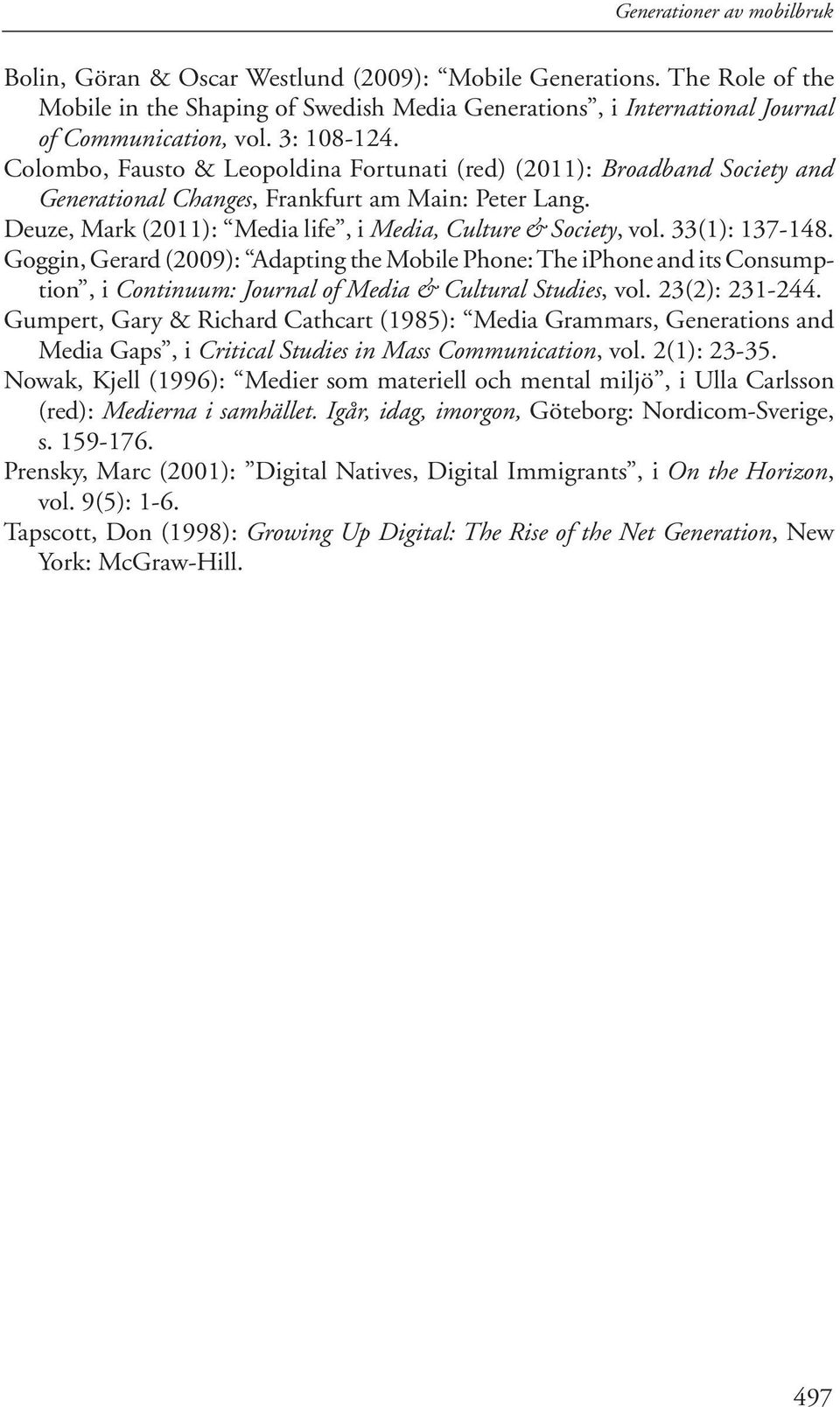 Deuze, Mark (2011): Media life, i Media, Culture & Society, vol. 33(1): 137-148.