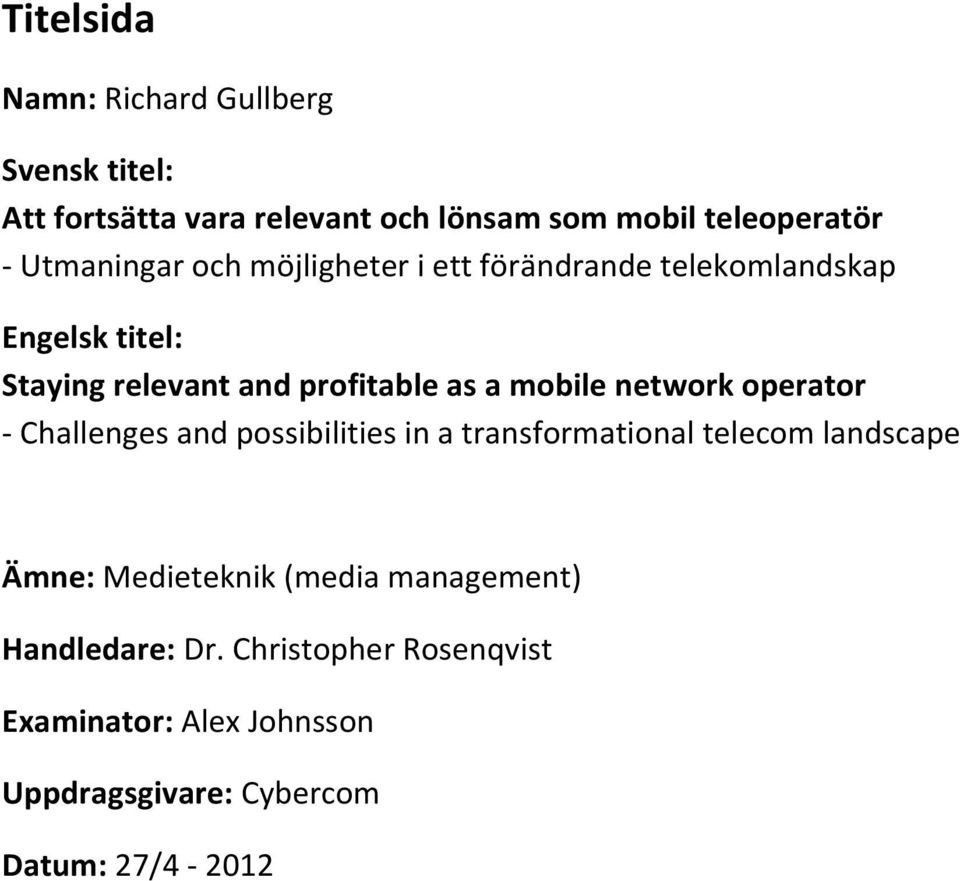 mobile network operator - Challenges and possibilities in a transformational telecom landscape Ämne: Medieteknik