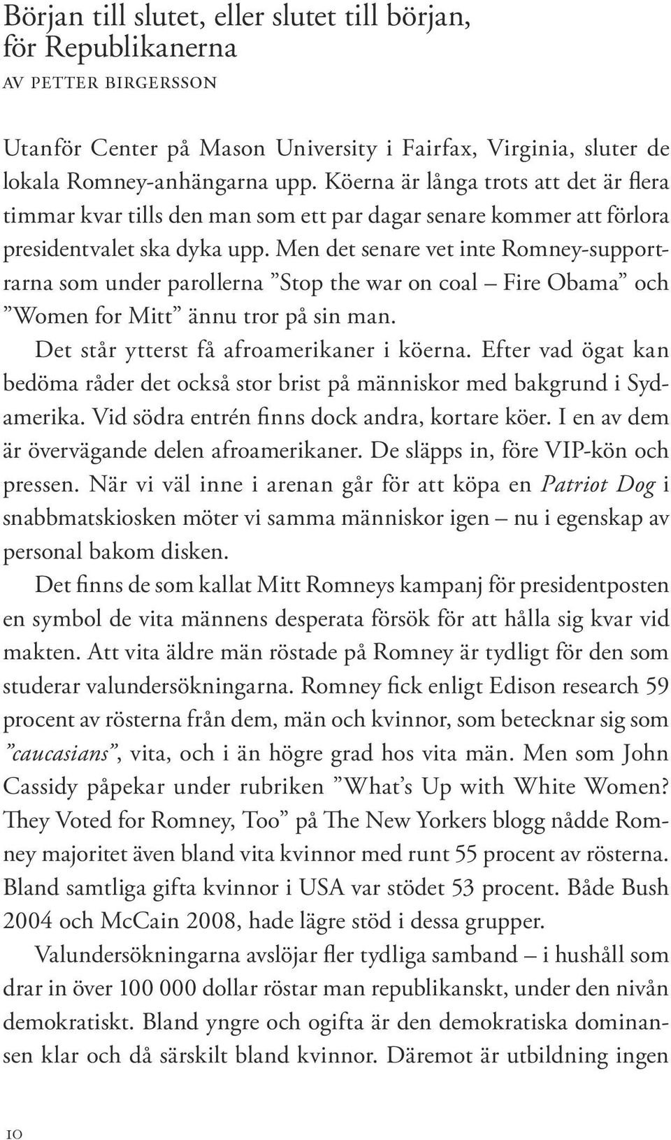 Men det senare vet inte Romney-supportrarna som under parollerna Stop the war on coal Fire Obama och Women for Mitt ännu tror på sin man. Det står ytterst få afroamerikaner i köerna.