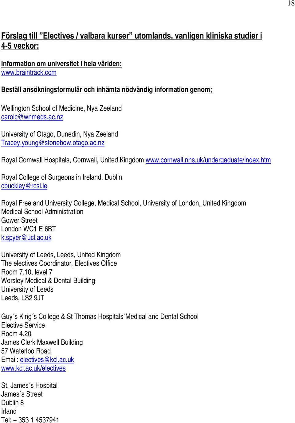otago.ac.nz Royal Cornwall Hospitals, Cornwall, United Kingdom www.cornwall.nhs.uk/undergaduate/index.htm Royal College of Surgeons in Ireland, Dublin cbuckley@rcsi.