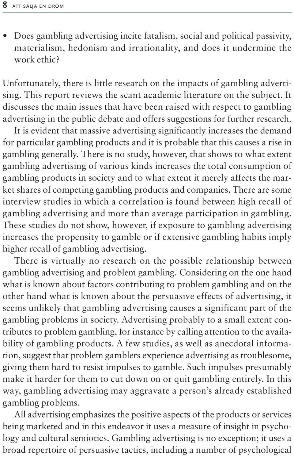 It discusses the main issues that have been raised with respect to gambling advertising in the public debate and offers suggestions for further research.