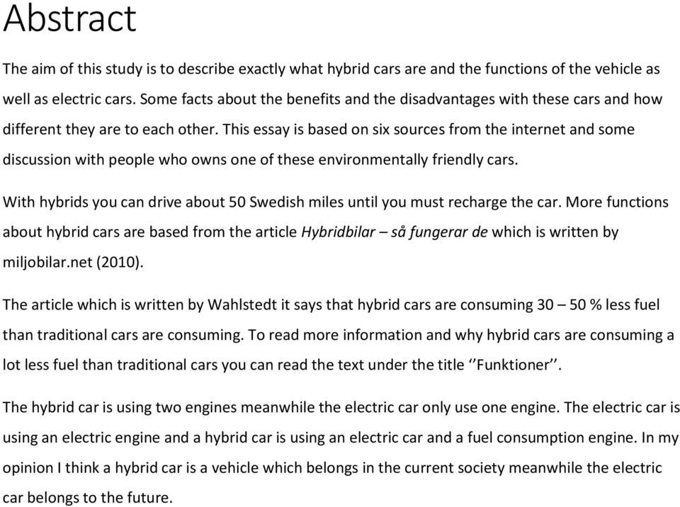 This essay is based on six sources from the internet and some discussion with people who owns one of these environmentally friendly cars.