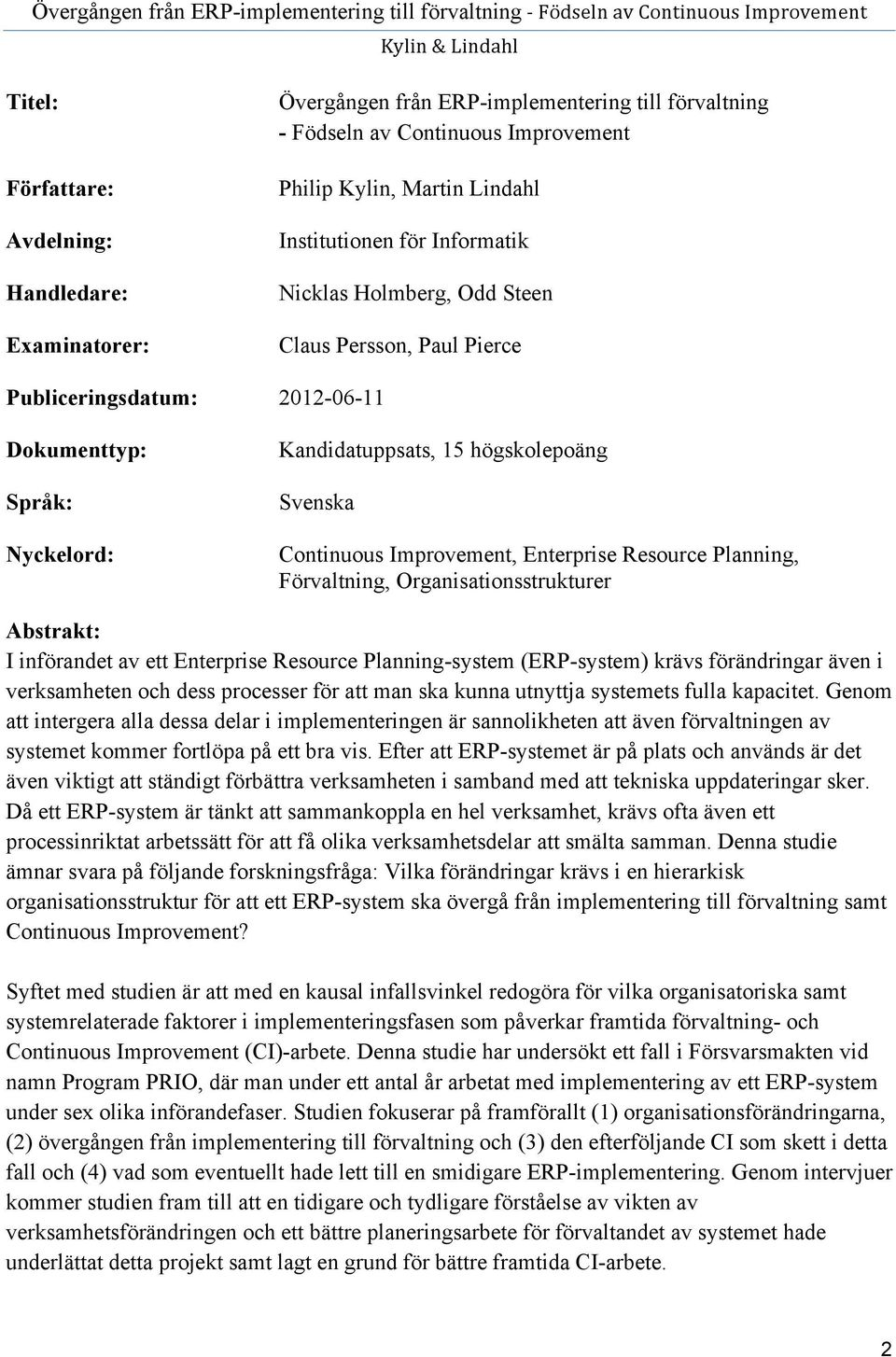Enterprise Resource Planning, Förvaltning, Organisationsstrukturer Abstrakt: I införandet av ett Enterprise Resource Planning-system (ERP-system) krävs förändringar även i verksamheten och dess