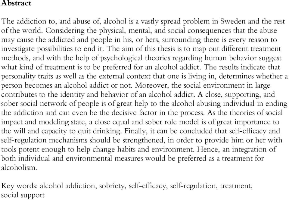 The aim of this thesis is to map out different treatment methods, and with the help of psychological theories regarding human behavior suggest what kind of treatment is to be preferred for an alcohol