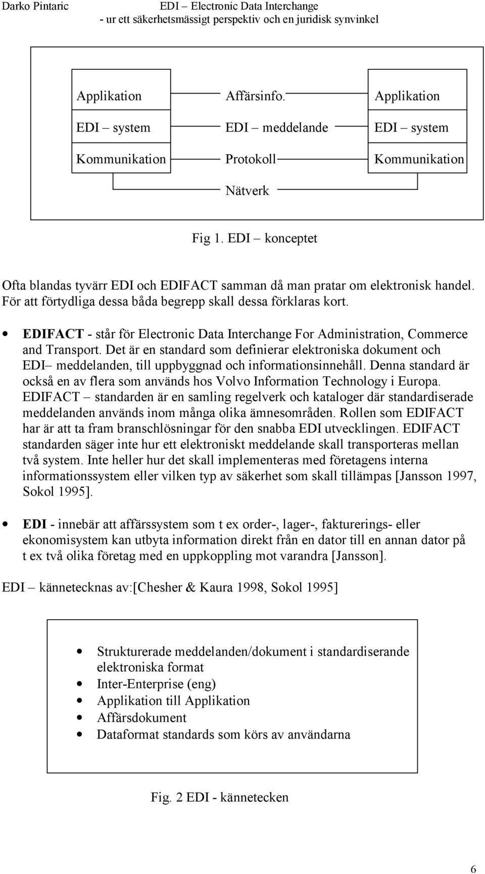 EDIFACT - står för Electronic Data Interchange For Administration, Commerce and Transport.