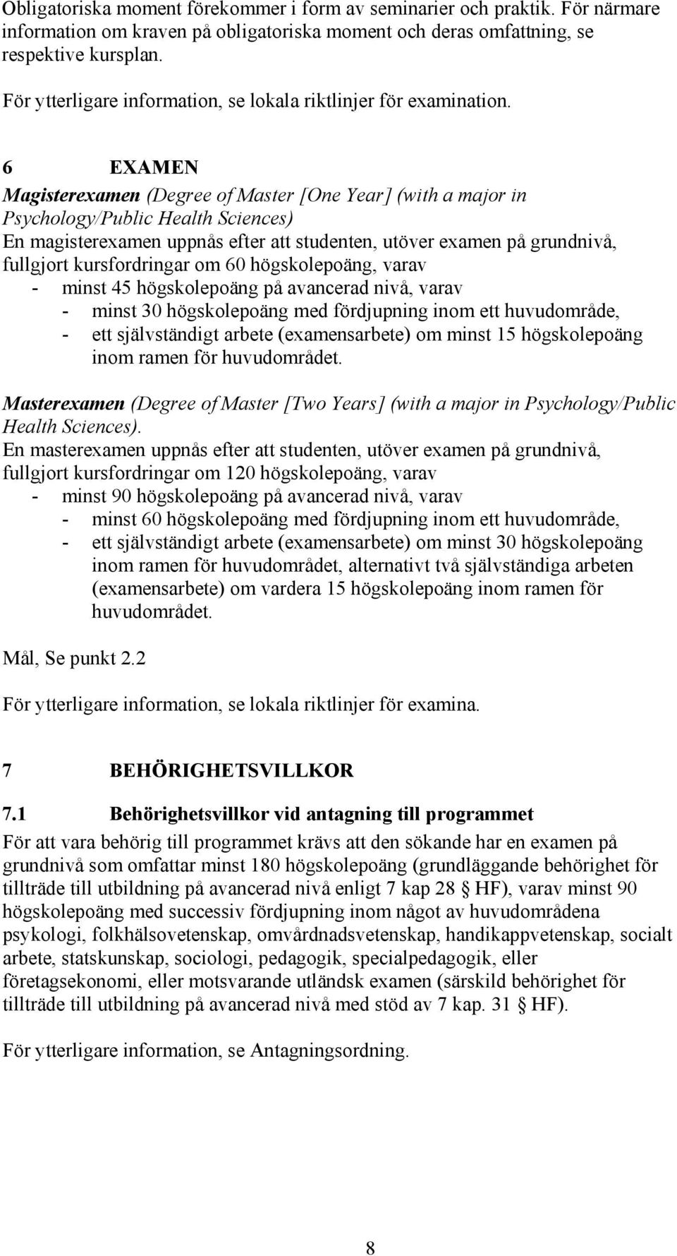 6 EXAMEN Magisterexamen (Degree of Master [One Year] (with a major in Psychology/Public Health Sciences) En magisterexamen uppnås efter att studenten, utöver examen på grundnivå, fullgjort