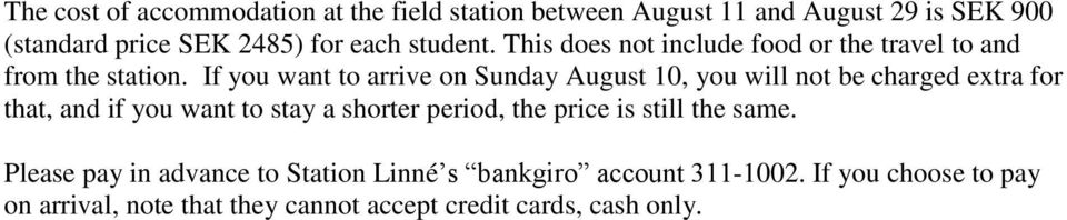 If you want to arrive on Sunday August 10, you will not be charged extra for that, and if you want to stay a shorter period,