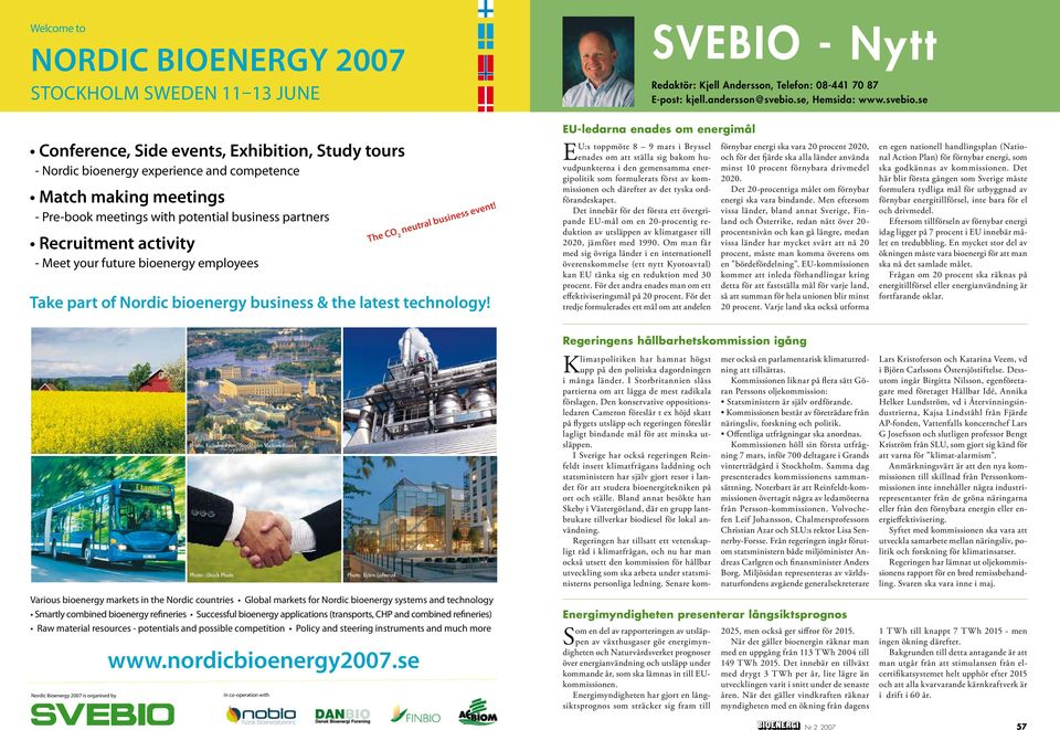 se Conference, Side events, Exhibition, Stdy tors - Nordic bioenergy experience and competence Match making meetings - Pre-book meetings with potential bsiness partners Recritment activity - Meet yor