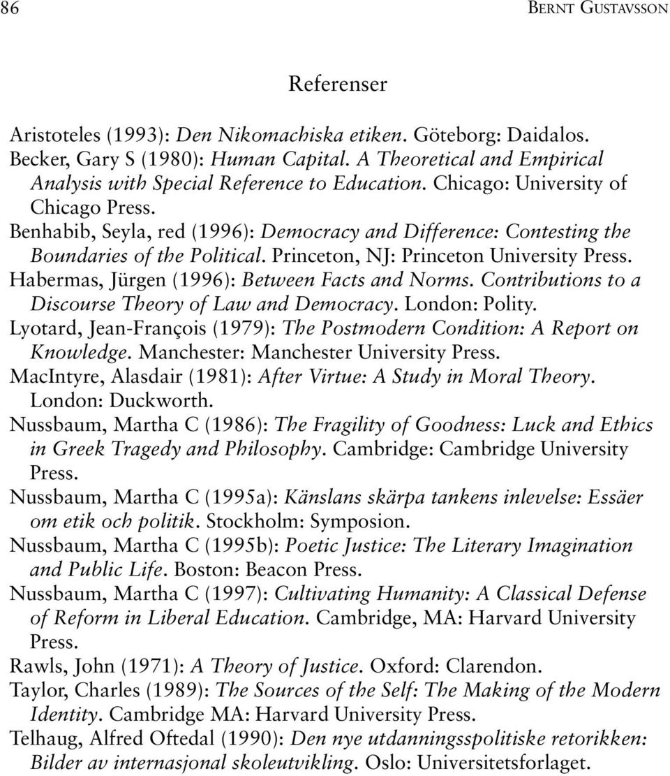 Benhabib, Seyla, red (1996): Democracy and Difference: Contesting the Boundaries of the Political. Princeton, NJ: Princeton University Press. Habermas, Jürgen (1996): Between Facts and Norms.