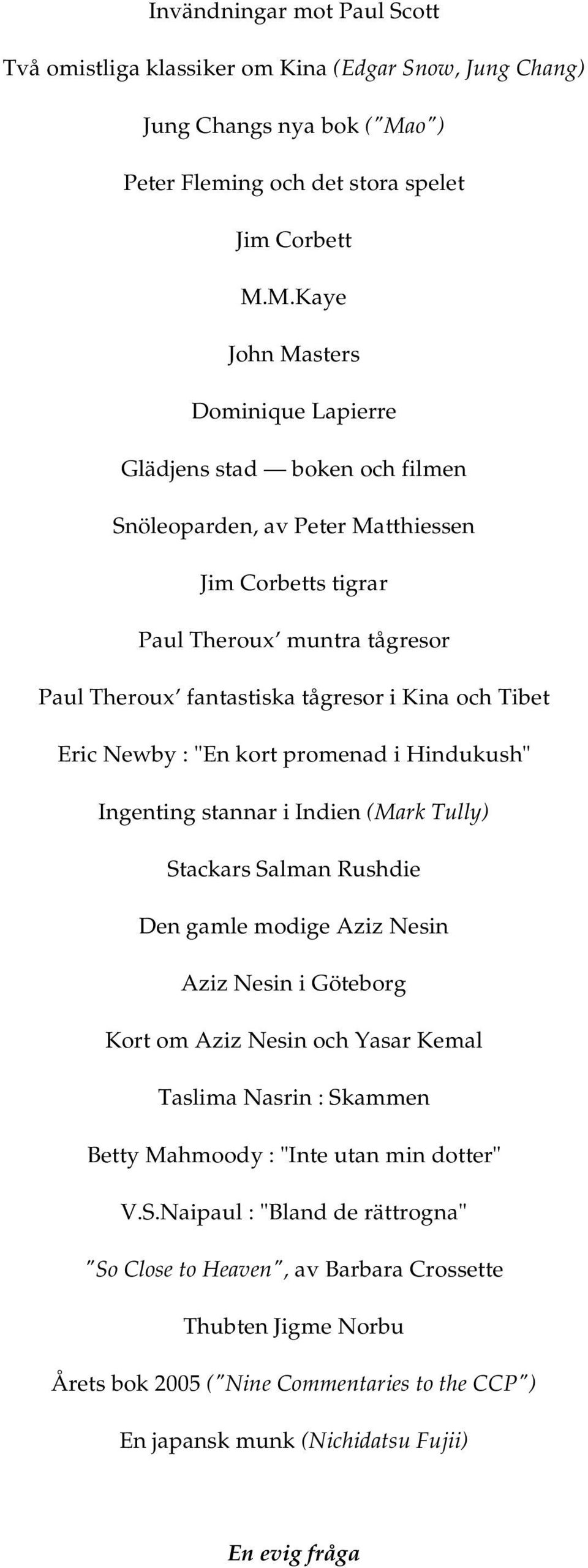 M.Kaye John Masters Dominique Lapierre Glädjens stad boken och filmen Snöleoparden, av Peter Matthiessen Jim Corbetts tigrar Paul Theroux muntra tågresor Paul Theroux fantastiska tågresor i Kina och