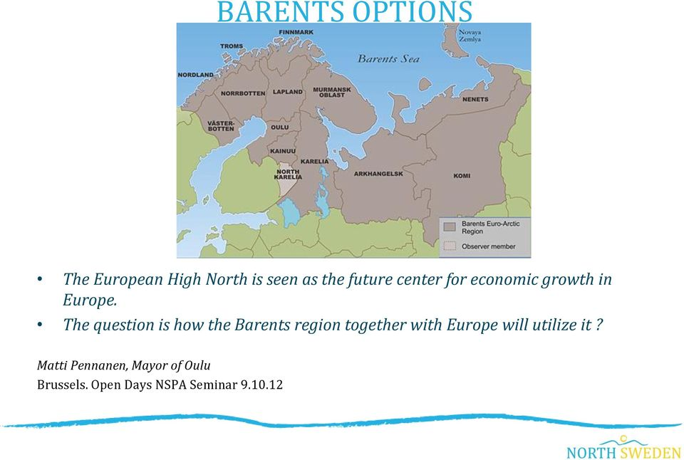 The question is how the Barents region together with Europe
