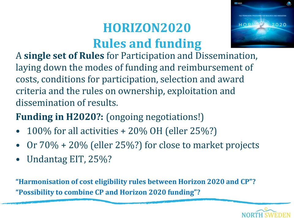 Funding in H2020?: (ongoing negotiations!) 100% for all activities + 20% OH (eller 25%?) Or 70% + 20% (eller 25%?