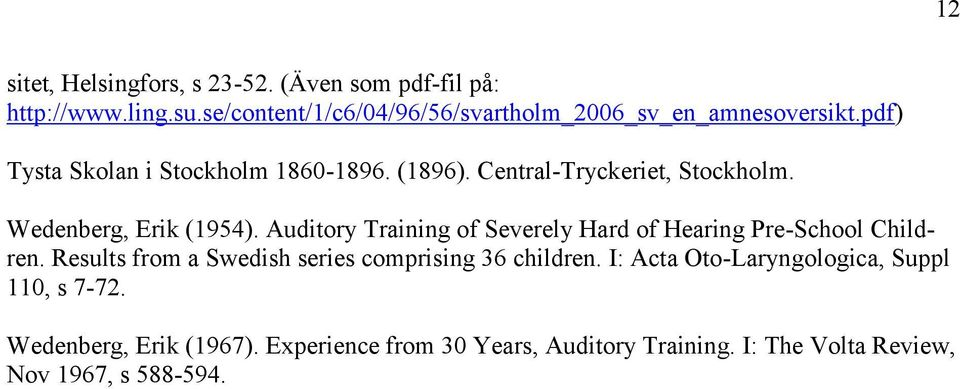 Central-Tryckeriet, Stockholm. Wedenberg, Erik (1954). Auditory Training of Severely Hard of Hearing Pre-School Children.