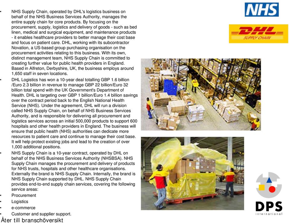 manage their cost base and focus on patient care. DHL, working with its subcontractor Novation, a US-based group purchasing organisation on the procurement activities relating to this business.