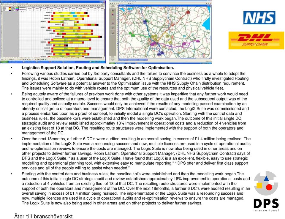 Supplychain Contract) who firstly investigated Routing and Scheduling Software as a potential answer to the Optimisation issue with the NHS Supply Chain distribution requirement.