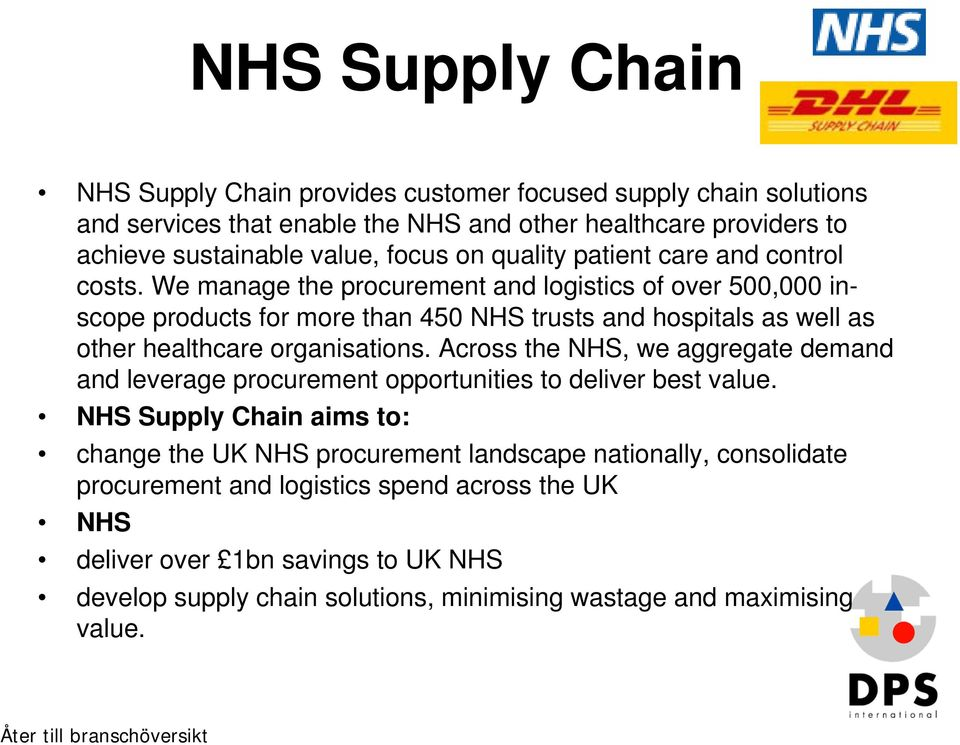 We manage the procurement and logistics of over 500,000 inscope products for more than 450 NHS trusts and hospitals as well as other healthcare organisations.