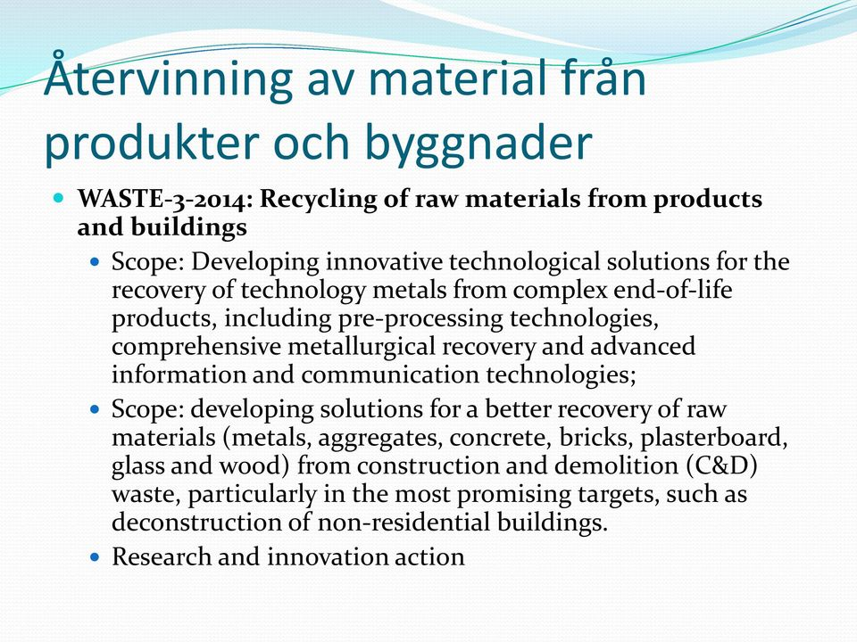 information and communication technologies; Scope: developing solutions for a better recovery of raw materials (metals, aggregates, concrete, bricks, plasterboard, glass