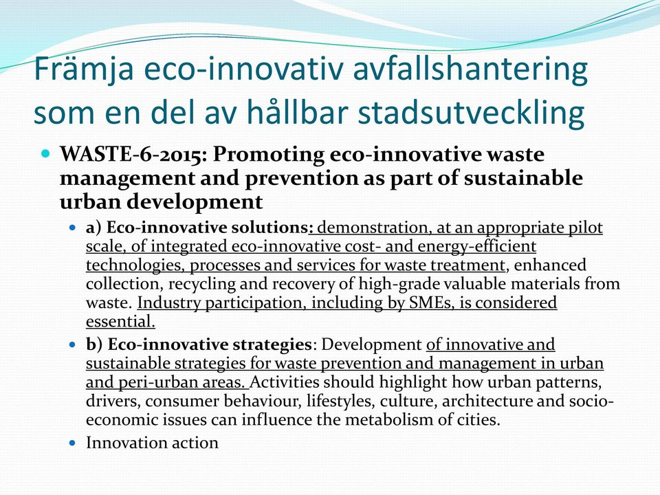 collection, recycling and recovery of high-grade valuable materials from waste. Industry participation, including by SMEs, is considered essential.