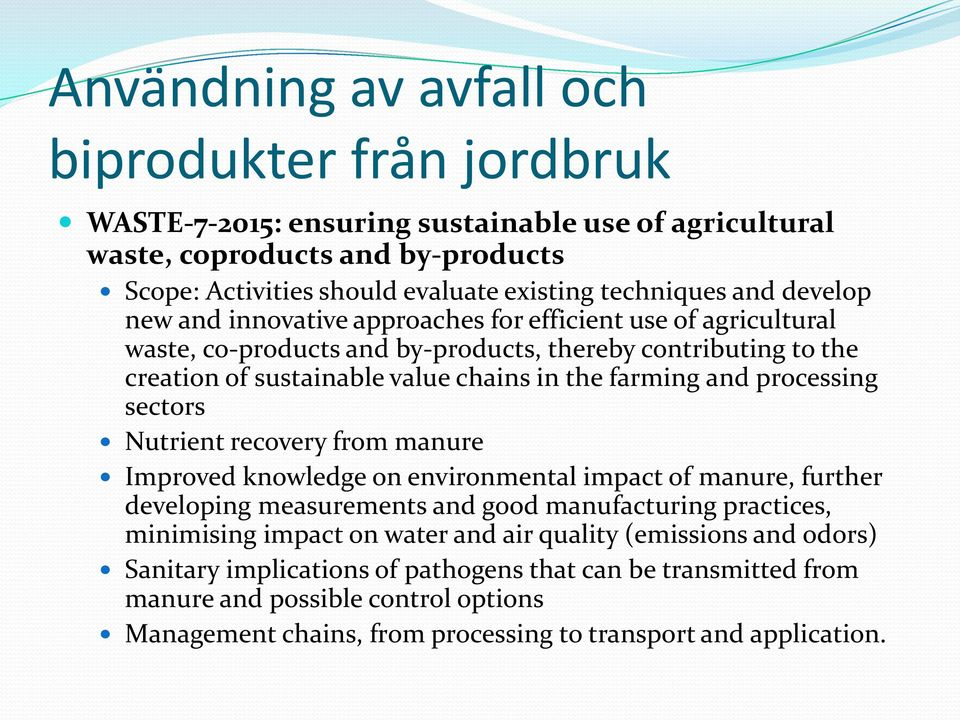 processing sectors Nutrient recovery from manure Improved knowledge on environmental impact of manure, further developing measurements and good manufacturing practices, minimising impact on water