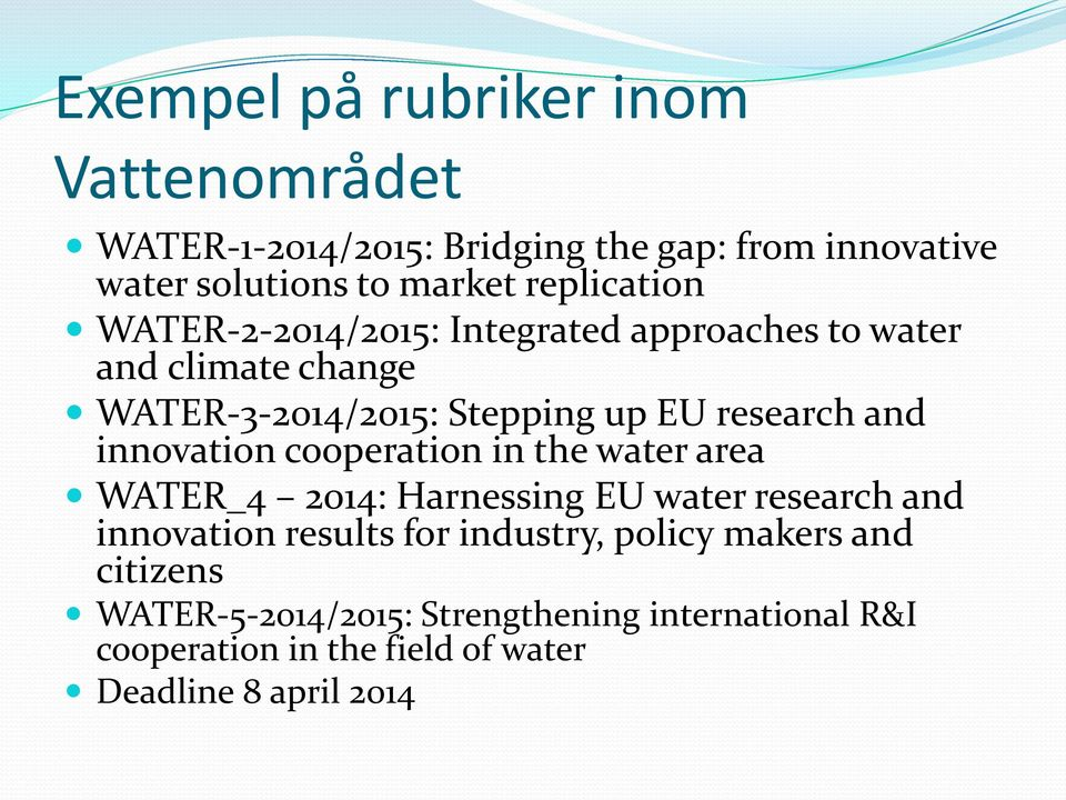 and innovation cooperation in the water area WATER_4 2014: Harnessing EU water research and innovation results for industry,