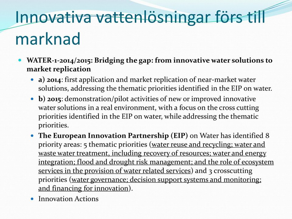 b) 2015: demonstration/pilot activities of new or improved innovative water solutions in a real environment, with a focus on the cross cutting priorities identified in the EIP on water, while