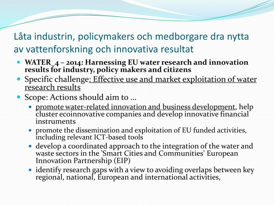 ecoinnovative companies and develop innovative financial instruments promote the dissemination and exploitation of EU funded activities, including relevant ICT-based tools develop a coordinated