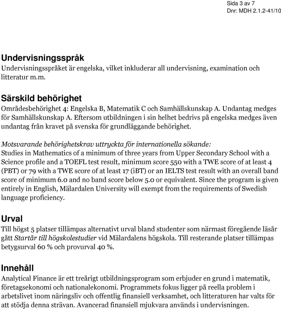 Motsvarande behörighetskrav uttryckta för internationella sökande: Studies in Mathematics of a minimum of three years from Upper Secondary School with a Science profile and a TOEFL test result,