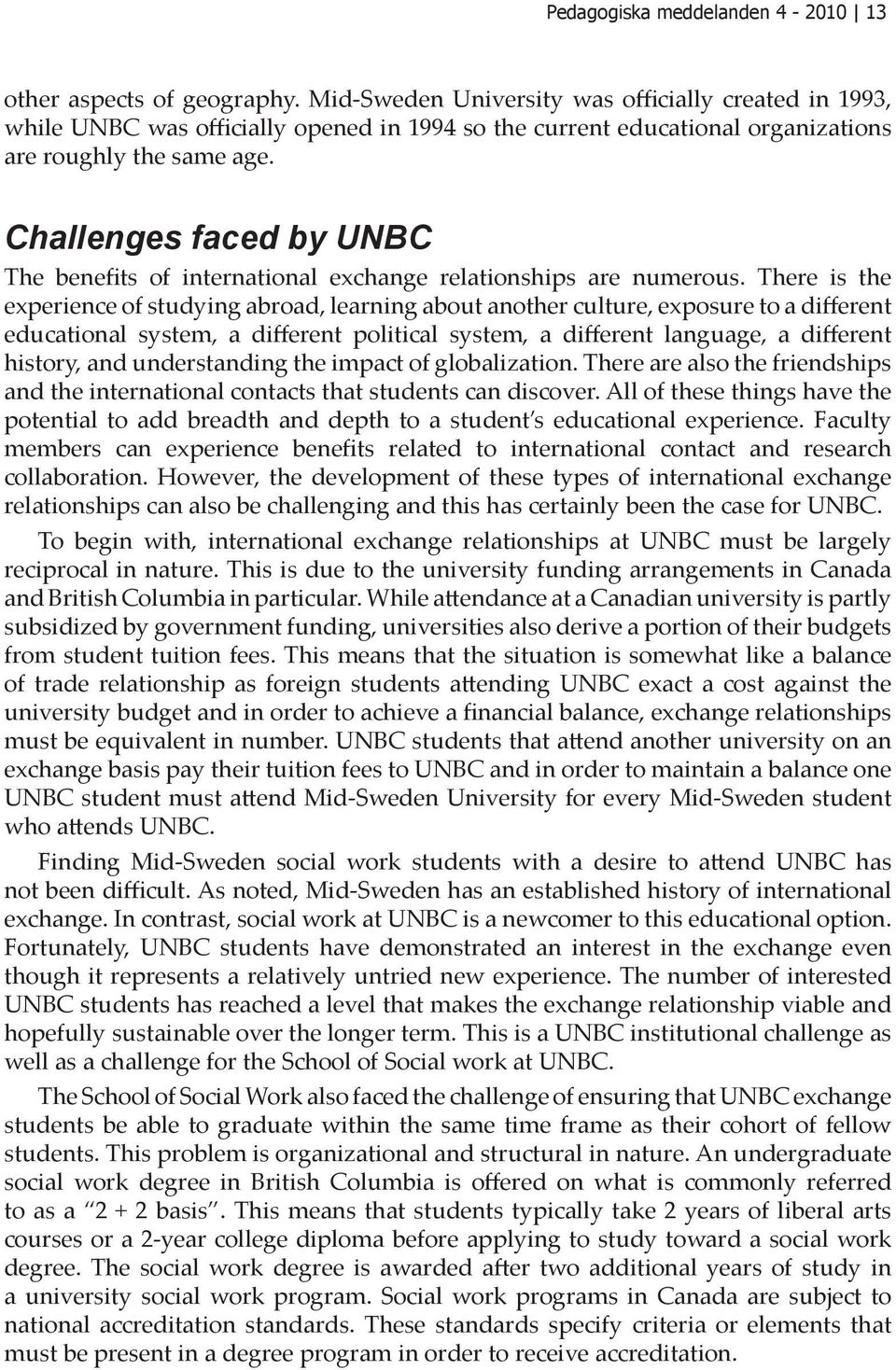 Challenges faced by UNBC The benefits of international exchange relationships are numerous.
