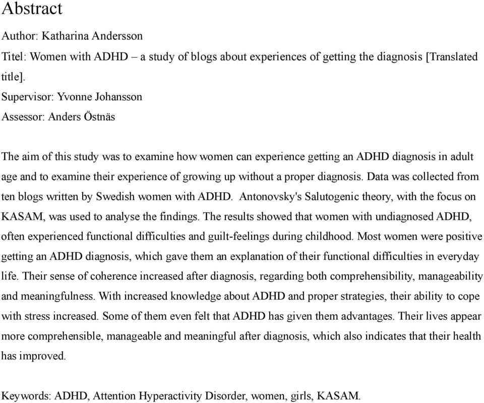 without a proper diagnosis. Data was collected from ten blogs written by Swedish women with ADHD. Antonovsky's Salutogenic theory, with the focus on KASAM, was used to analyse the findings.