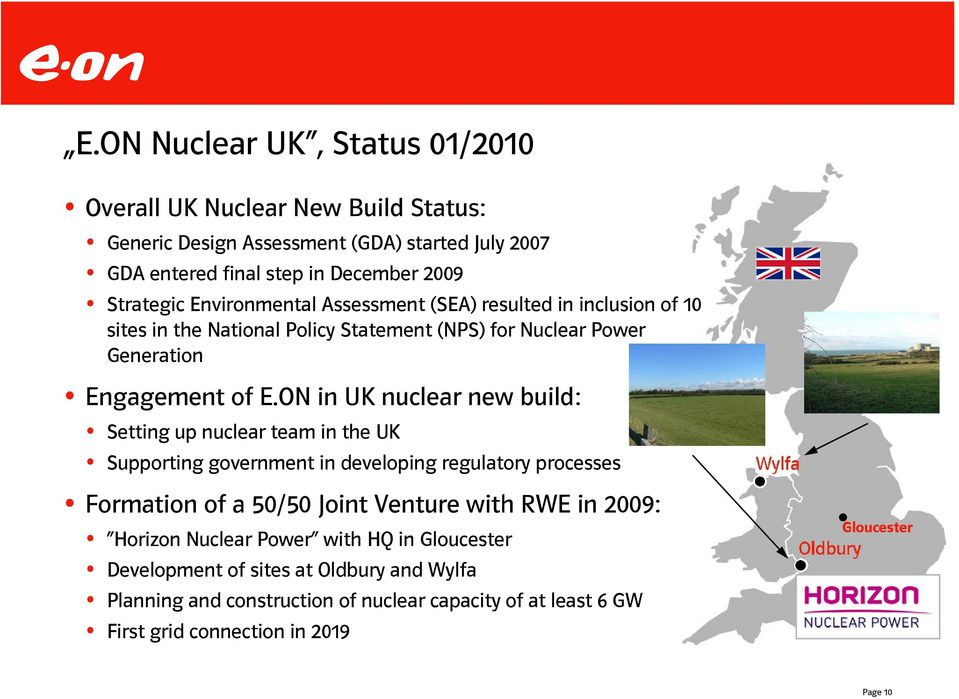 ON in UK nuclear new build: Setting up nuclear team in the UK Supporting government in developing regulatory processes Formation of a 50/50 Joint Venture with RWE in 2009: