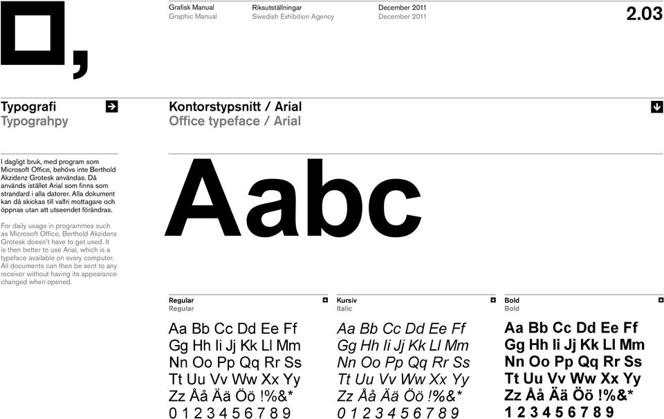 For daily usage in programmes such as Microsoft Office, Berthold Akzidenz Grotesk doesn t have to get used. It is then better to use Arial, which is a typeface available on every computer.