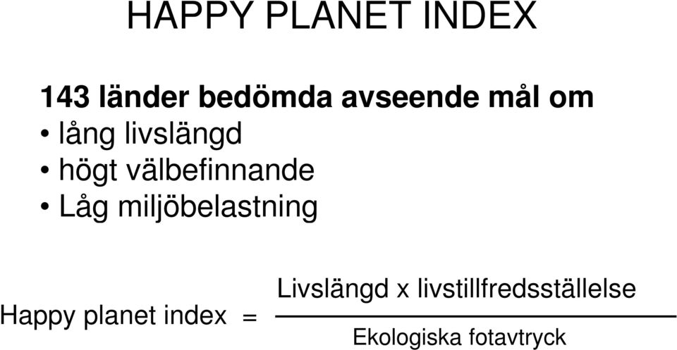 miljöbelastning Happy planet index = Livslängd
