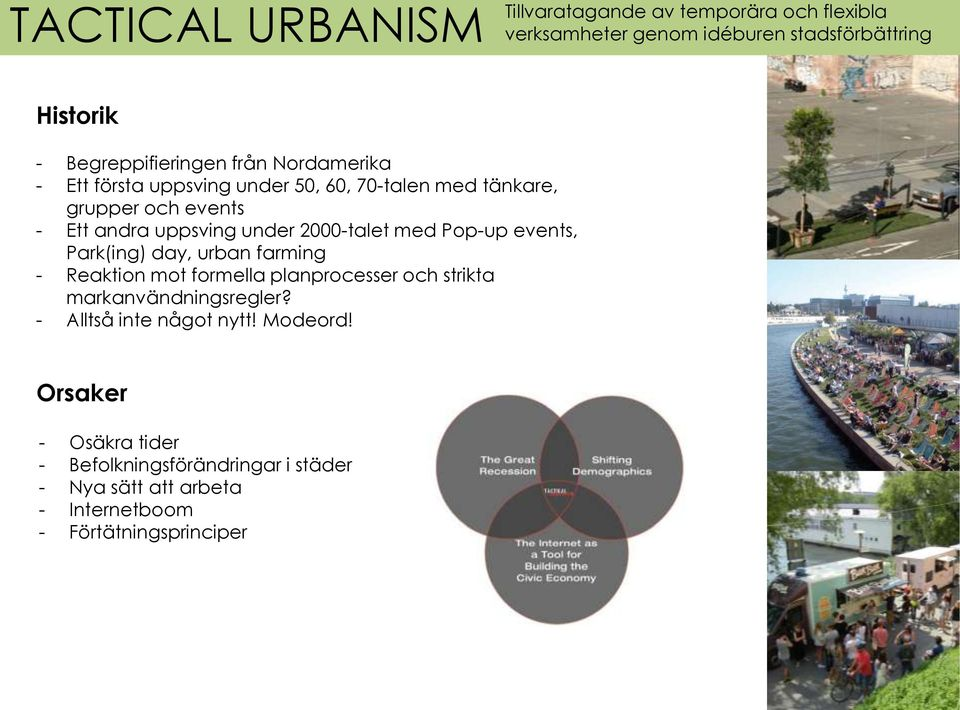 med Pop-up events, Park(ing) day, urban farming - Reaktion mot formella planprocesser och strikta markanvändningsregler?