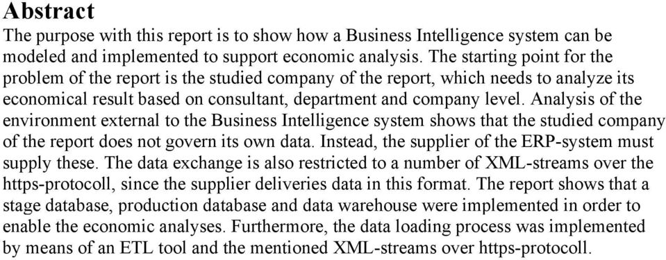Analysis of the environment external to the Business Intelligence system shows that the studied company of the report does not govern its own data.