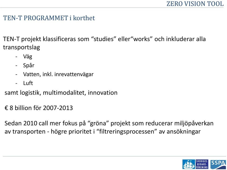 inrevattenvägar - Luft samt logistik, multimodalitet, innovation 8 billion för 2007-2013