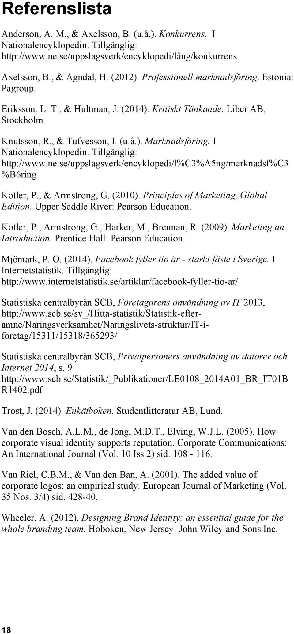 I Nationalencyklopedin. Tillgänglig: http://www.ne.se/uppslagsverk/encyklopedi/l%c3%a5ng/marknadsf%c3 %B6ring Kotler, P., & Armstrong, G. (2010). Principles of Marketing. Global Edition.
