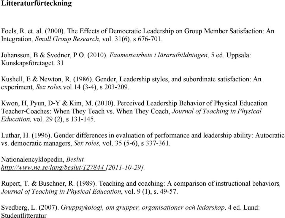 Gender, Leadership styles, and subordinate satisfaction: An experiment, Sex roles,vol.14 (3-4), s 203-209. Kwon, H, Pyun, D-Y & Kim, M. (2010).