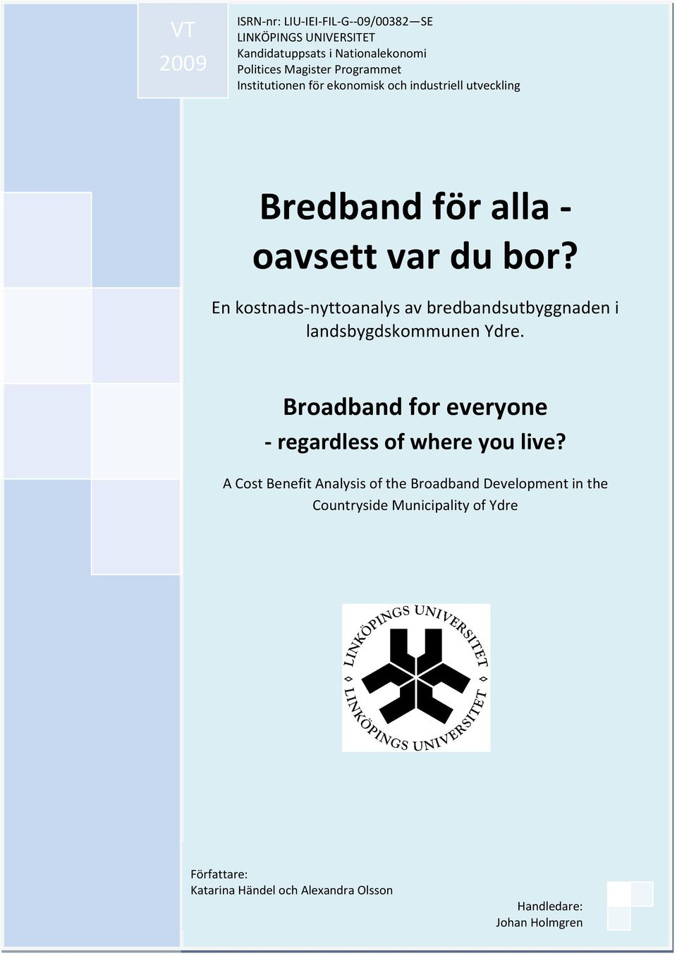 En kostnads-nyttoanalys av bredbandsutbyggnaden i landsbygdskommunen Ydre. Broadband for everyone - regardless of where you live?