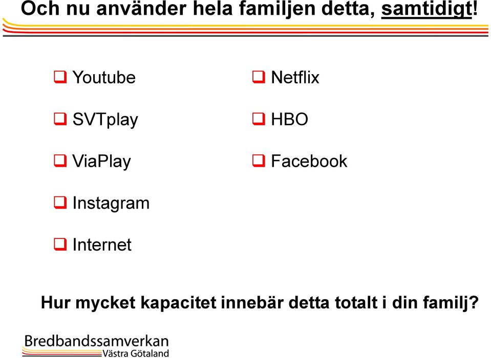 Youtube SVTplay ViaPlay Netflix HBO