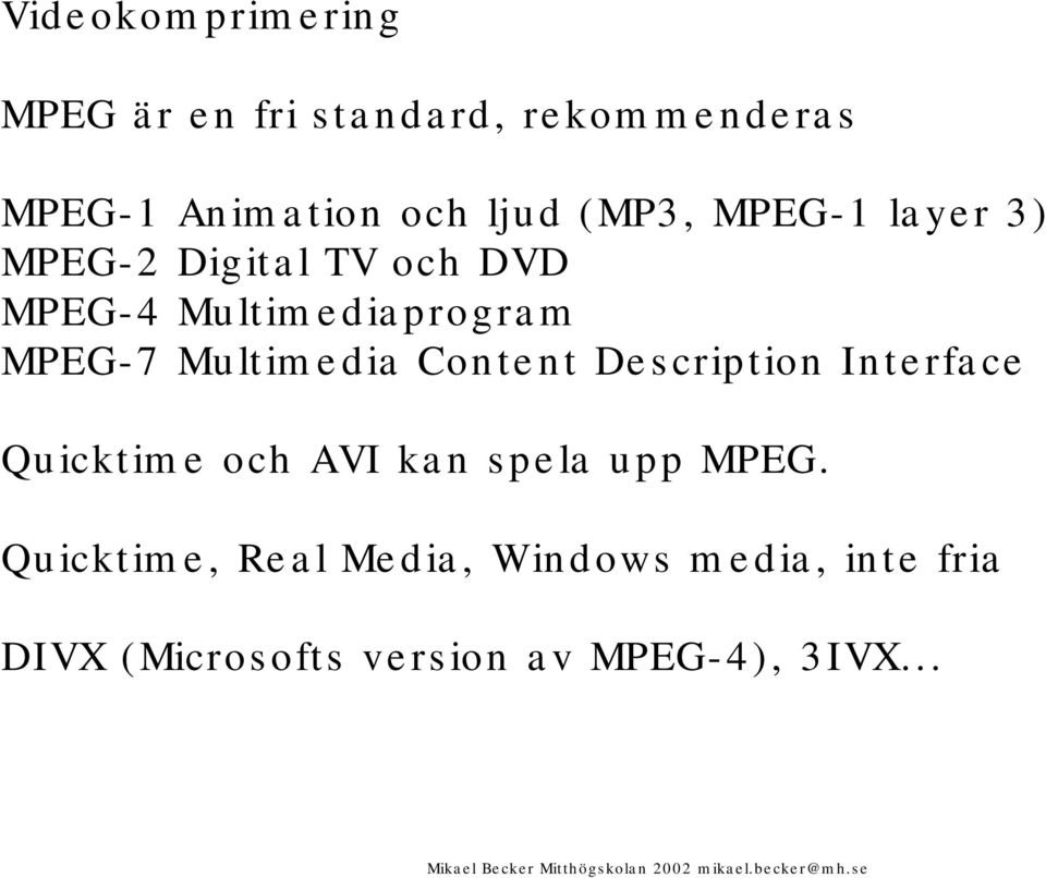 Multimedia Content Description Interface Quicktime och AVI kan spela upp MPEG.