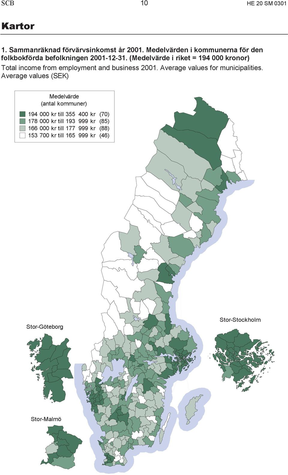 (Medelvärde i riket = 194 000 kronor) Total income from employment and business 2001. Average values for municipalities.