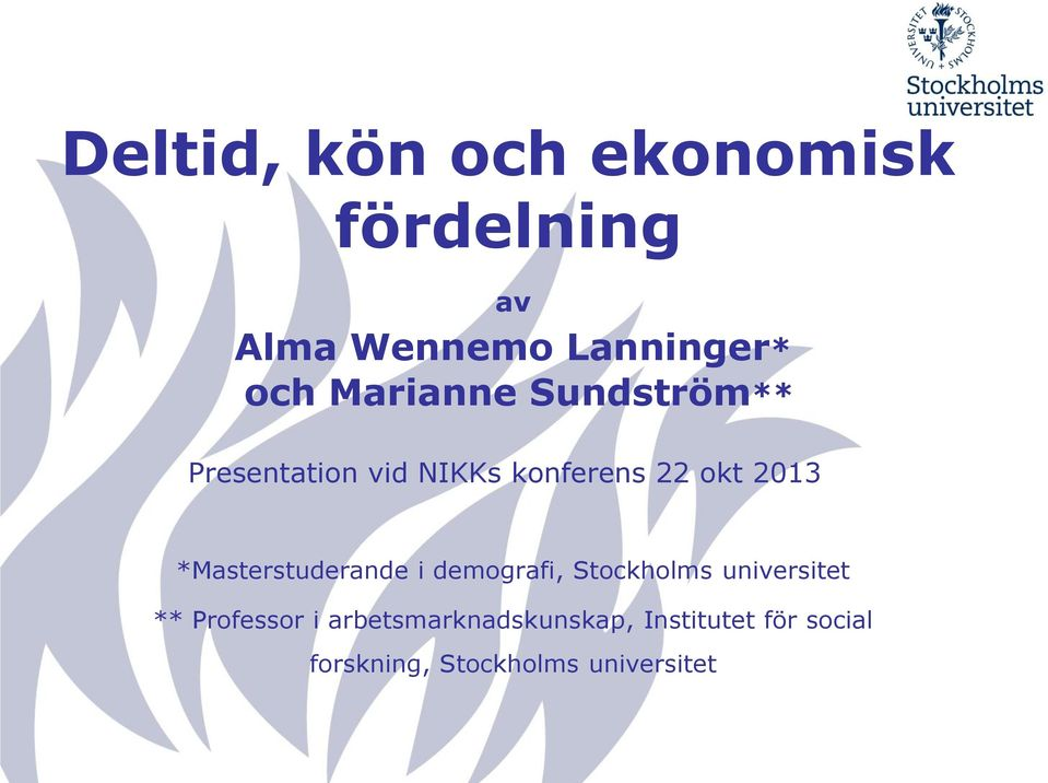 *Masterstuderande i demografi, Stockholms universitet ** Professor i