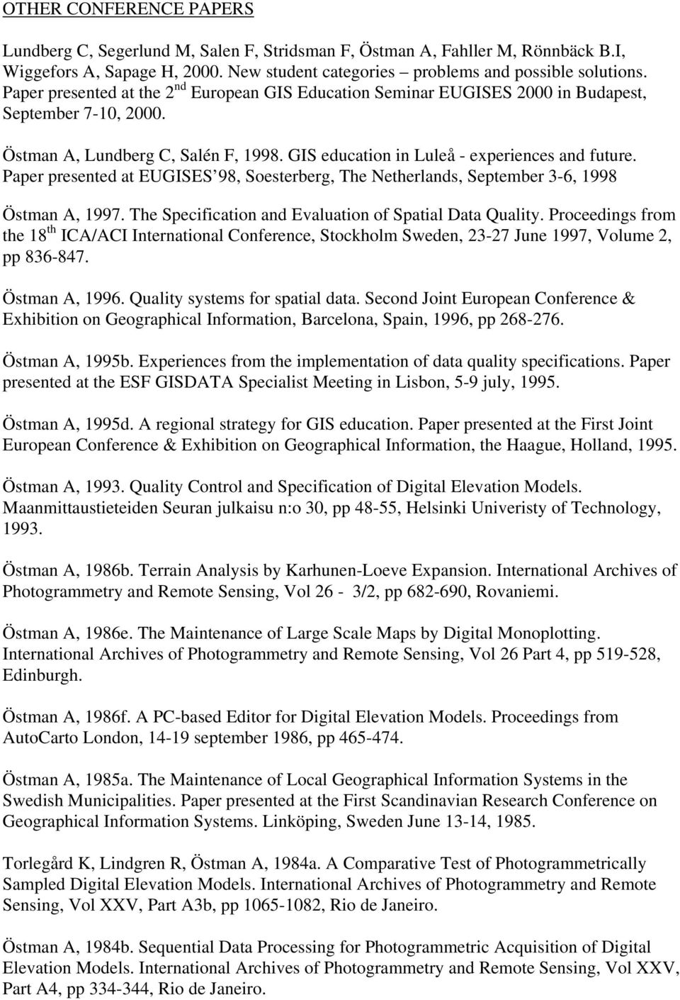 Paper presented at EUGISES 98, Soesterberg, The Netherlands, September 3-6, 1998 Östman A, 1997. The Specification and Evaluation of Spatial Data Quality.