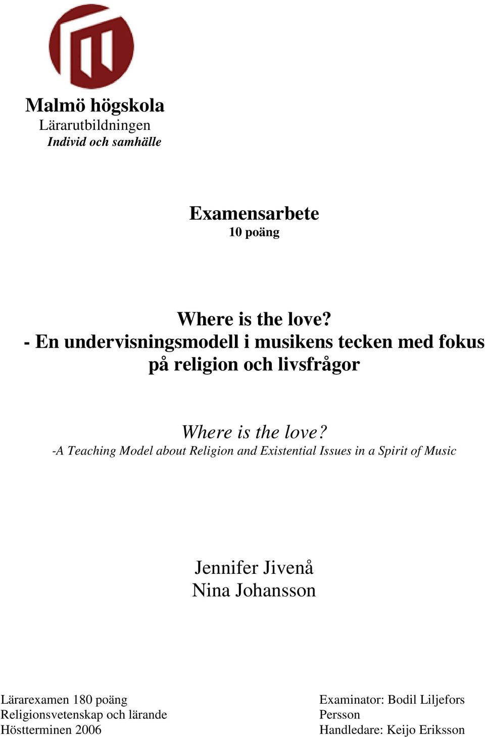 -A Teaching Model about Religion and Existential Issues in a Spirit of Music Jennifer Jivenå Nina Johansson
