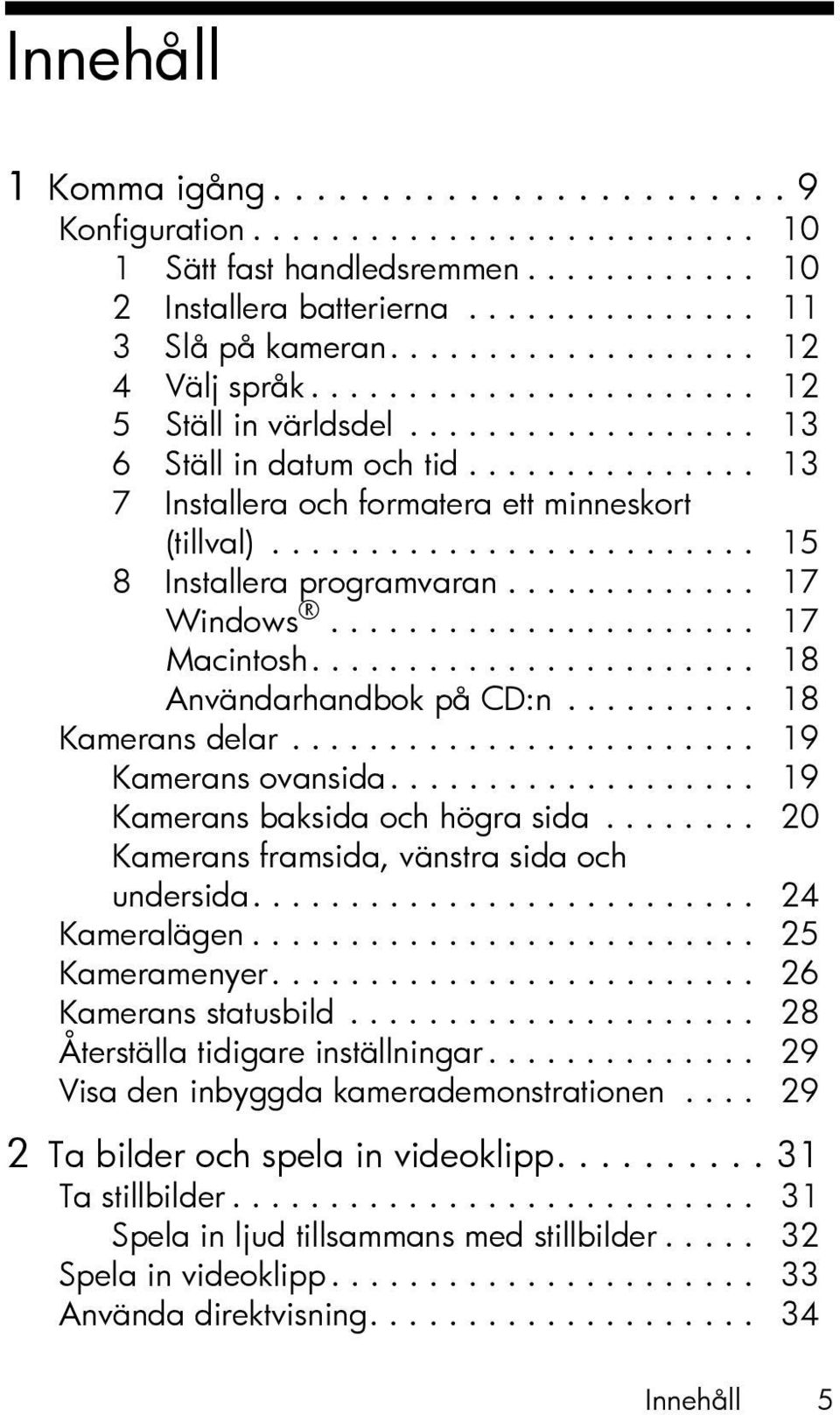 ........................ 15 8 Installera programvaran............. 17 Windows...................... 17 Macintosh....................... 18 Användarhandbok på CD:n.......... 18 Kamerans delar.