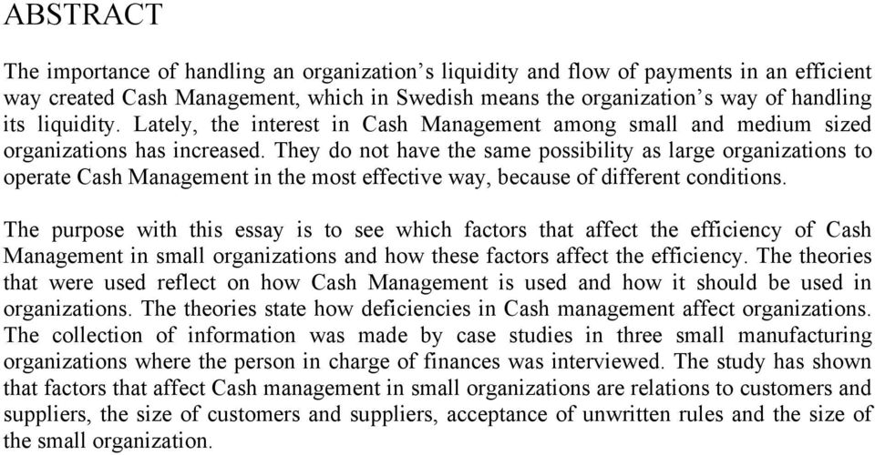 They do not have the same possibility as large organizations to operate Cash Management in the most effective way, because of different conditions.