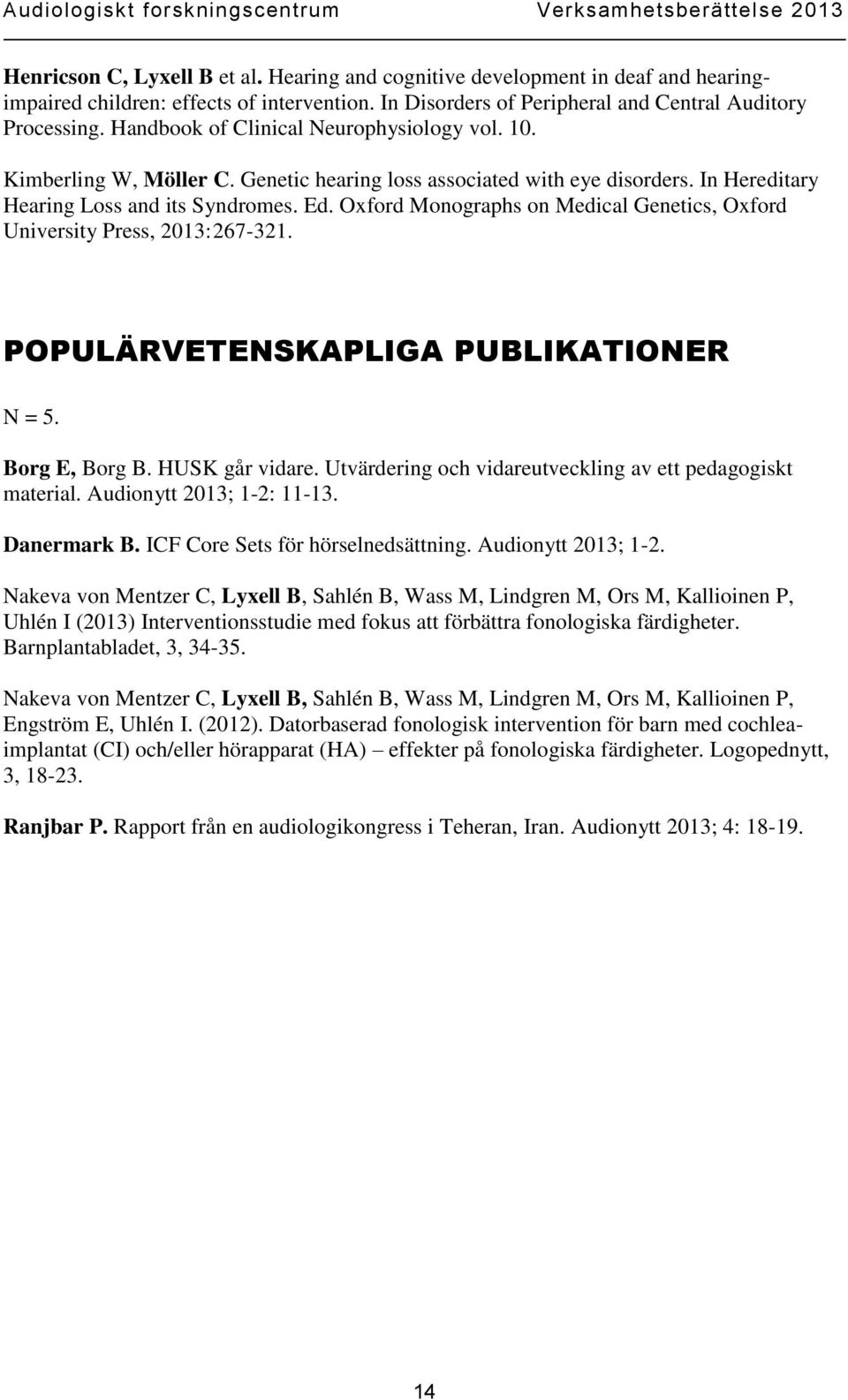 Oxford Monographs on Medical Genetics, Oxford University Press, 2013:267-321. POPULÄRVETENSKAPLIGA PUBLIKATIONER N = 5. Borg E, Borg B. HUSK går vidare.